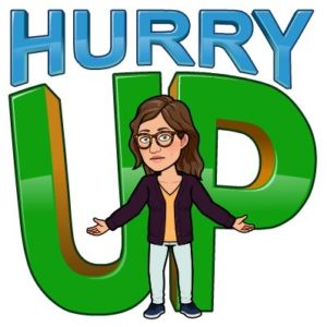 a bitmoji of a woman looking irritated that says hurry up